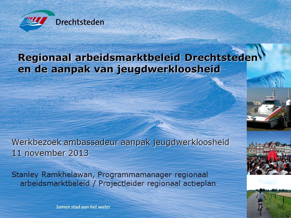 Regionaal arbeidsmarktbeleid Drechtsteden en de aanpak van jeugdwerkloosheid Werkbezoek ambassadeur aanpak jeugdwerkloosheid 11 november 2013 Stanley