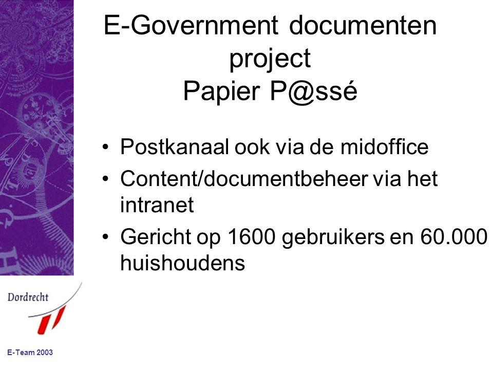 E-Government documenten project Papier P@ssé Postkanaal ook via de midoffice Content/documentbeheer via het intranet Gericht op 1600 gebruikers en 60.