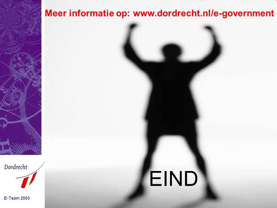 E-Team 2003 EIND Meer informatie op: www.dordrecht.nl/e-government