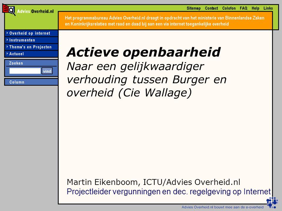 Martin Eikenboom, ICTU/Advies Overheid.nl Projectleider vergunningen en dec. regelgeving op Internet Actieve openbaarheid Naar een gelijkwaardiger ver