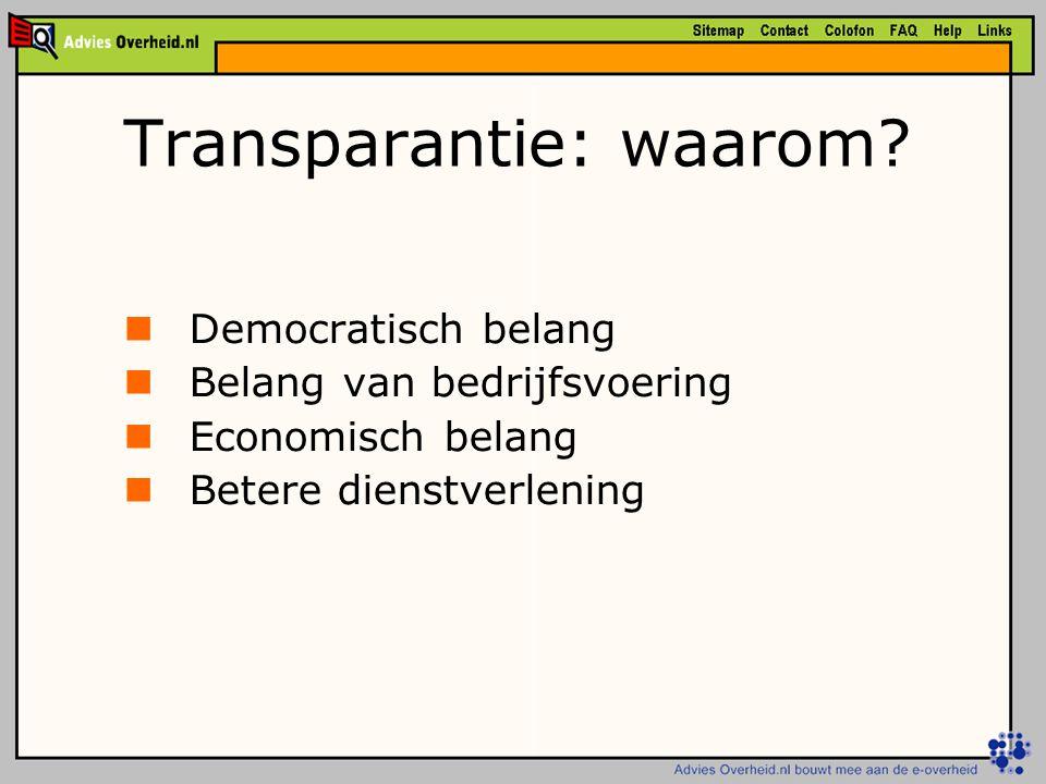 Transparantie: waarom? Democratisch belang Belang van bedrijfsvoering Economisch belang Betere dienstverlening