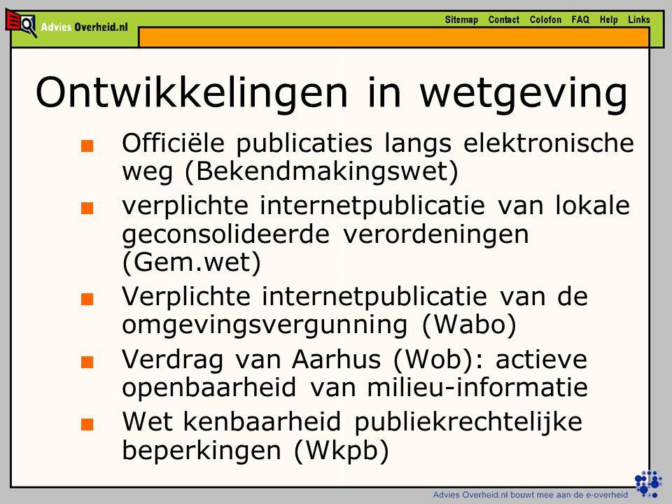Ontwikkelingen in wetgeving ■ Officiële publicaties langs elektronische weg (Bekendmakingswet) ■ verplichte internetpublicatie van lokale geconsolidee