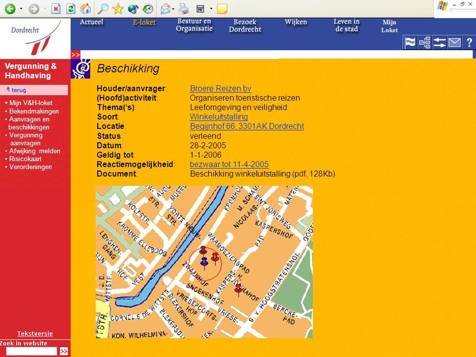 Beschikking Houder/aanvrager:Broere Reizen bvBroere Reizen bv (Hoofd)activiteit:Organiseren toeristische reizen Thema('s):Leefomgeving en veiligheid Soort:WinkeluitstallingWinkeluitstalling Locatie:Begijnhof 66, 3301AK DordrechtBegijnhof 66, 3301AK Dordrecht Status:verleend Datum:28-2-2005 Geldig tot:1-1-2006 Reactiemogelijkheid:bezwaar tot 11-4-2005bezwaar tot 11-4-2005 Document:Beschikking winkeluitstalling (pdf, 128Kb) Vergunning & Handhaving Mijn V&H-loket Bekendmakingen Aanvragen en beschikkingen Vergunning aanvragen Afwijking melden Risicokaart Verordeningen Mijn Loket