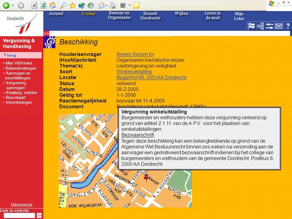 Beschikking Houder/aanvrager:Broere Reizen bvBroere Reizen bv (Hoofd)activiteit:Organiseren toeristische reizen Thema('s):Leefomgeving en veiligheid Soort:WinkeluitstallingWinkeluitstalling Locatie:Begijnhof 66, 3301AK DordrechtBegijnhof 66, 3301AK Dordrecht Status:verleend Datum:28-2-2005 Geldig tot:1-1-2006 Reactiemogelijkheid:bezwaar tot 11-4-2005 Document:Beschikking winkeluitstalling (pdf, 128Kb) Vergunning winkeluitstalling Burgemeester en wethouders hebben deze vergunning verleend op grond van artikel 2.1.11 van de A.P.V.