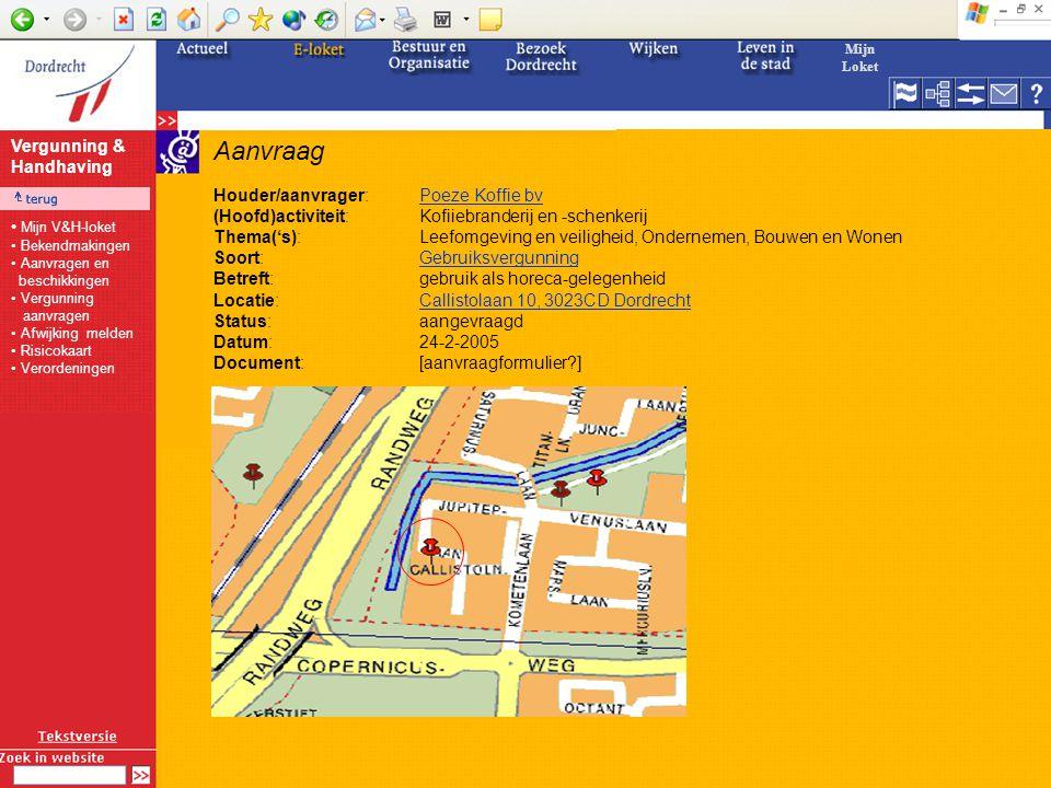 Aanvraag Houder/aanvrager:Poeze Koffie bvPoeze Koffie bv (Hoofd)activiteit:Kofiiebranderij en -schenkerij Thema('s):Leefomgeving en veiligheid, Ondernemen, Bouwen en Wonen Soort:GebruiksvergunningGebruiksvergunning Betreft:gebruik als horeca-gelegenheid Locatie:Callistolaan 10, 3023CD DordrechtCallistolaan 10, 3023CD Dordrecht Status:aangevraagd Datum:24-2-2005 Document:[aanvraagformulier?] Vergunning & Handhaving Mijn Loket Mijn V&H-loket Bekendmakingen Aanvragen en beschikkingen Vergunning aanvragen Afwijking melden Risicokaart Verordeningen