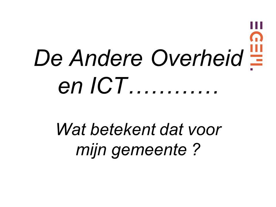 Wat betekent dat voor mijn gemeente De Andere Overheid en ICT…………