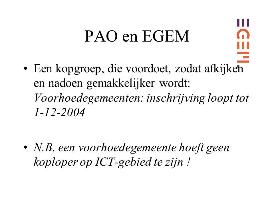 PAO en EGEM Een kopgroep, die voordoet, zodat afkijken en nadoen gemakkelijker wordt: Voorhoedegemeenten: inschrijving loopt tot 1-12-2004 N.B.