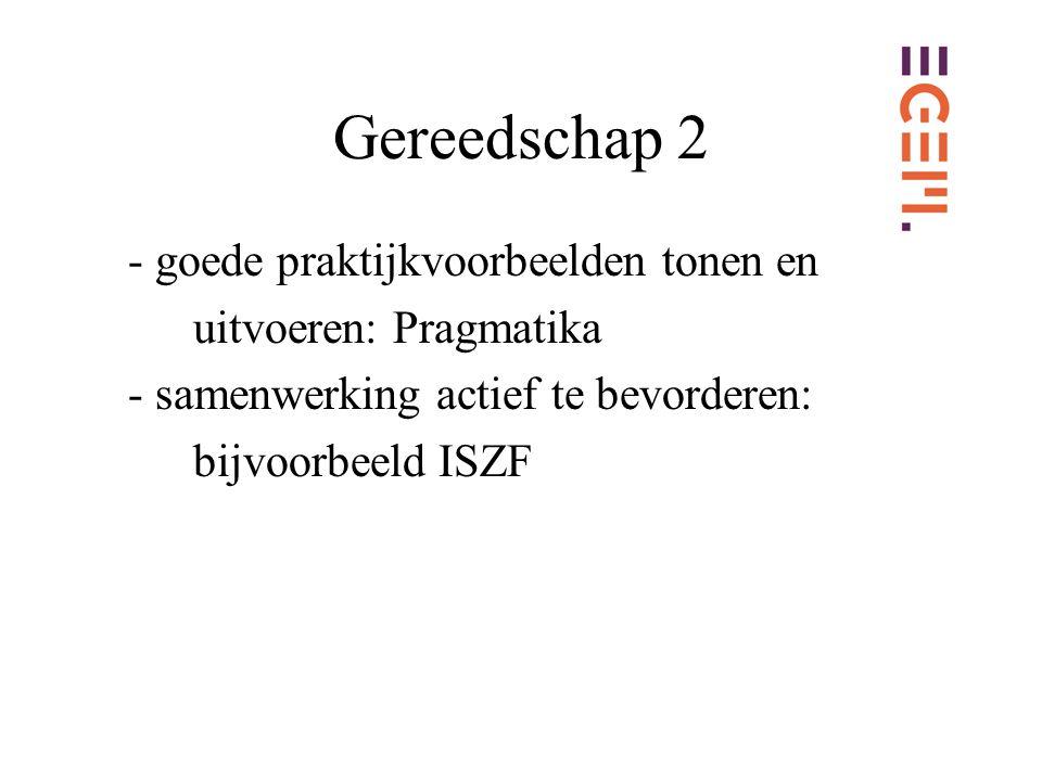 Gereedschap 2 - goede praktijkvoorbeelden tonen en uitvoeren: Pragmatika - samenwerking actief te bevorderen: bijvoorbeeld ISZF