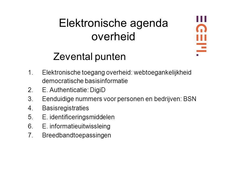 Elektronische agenda overheid Zevental punten 1.Elektronische toegang overheid: webtoegankelijkheid democratische basisinformatie 2.E.