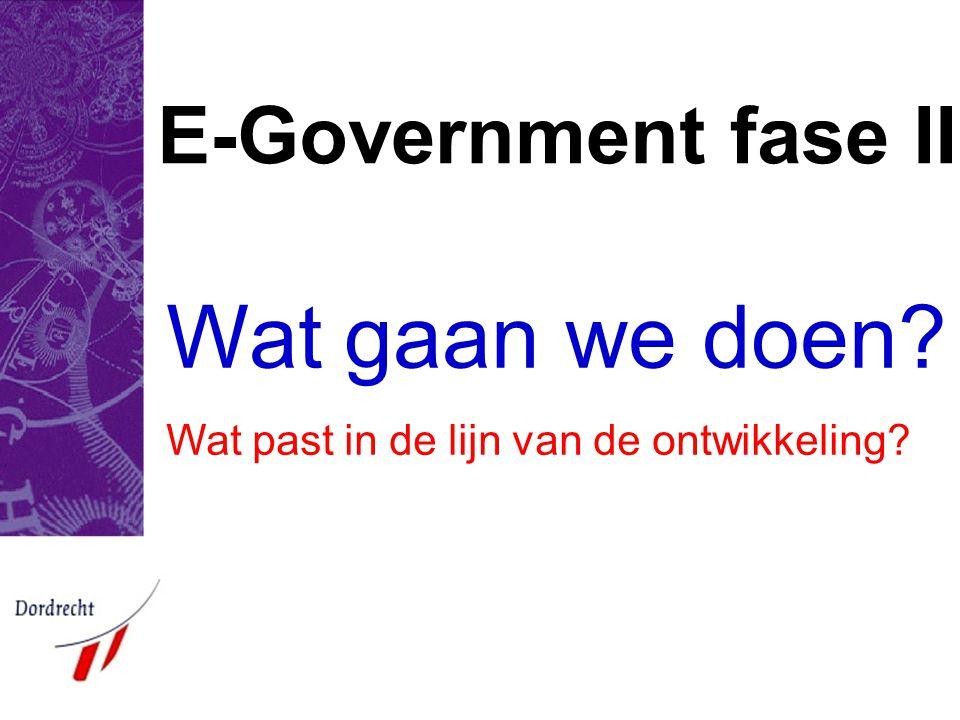 E-Government fase II Wat gaan we doen? Wat past in de lijn van de ontwikkeling?