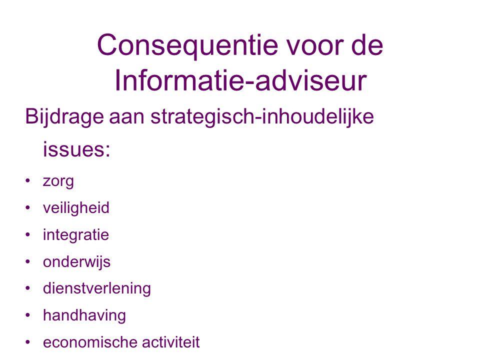 Consequentie voor de Informatie-adviseur Bijdrage aan strategisch-inhoudelijke issues: zorg veiligheid integratie onderwijs dienstverlening handhaving