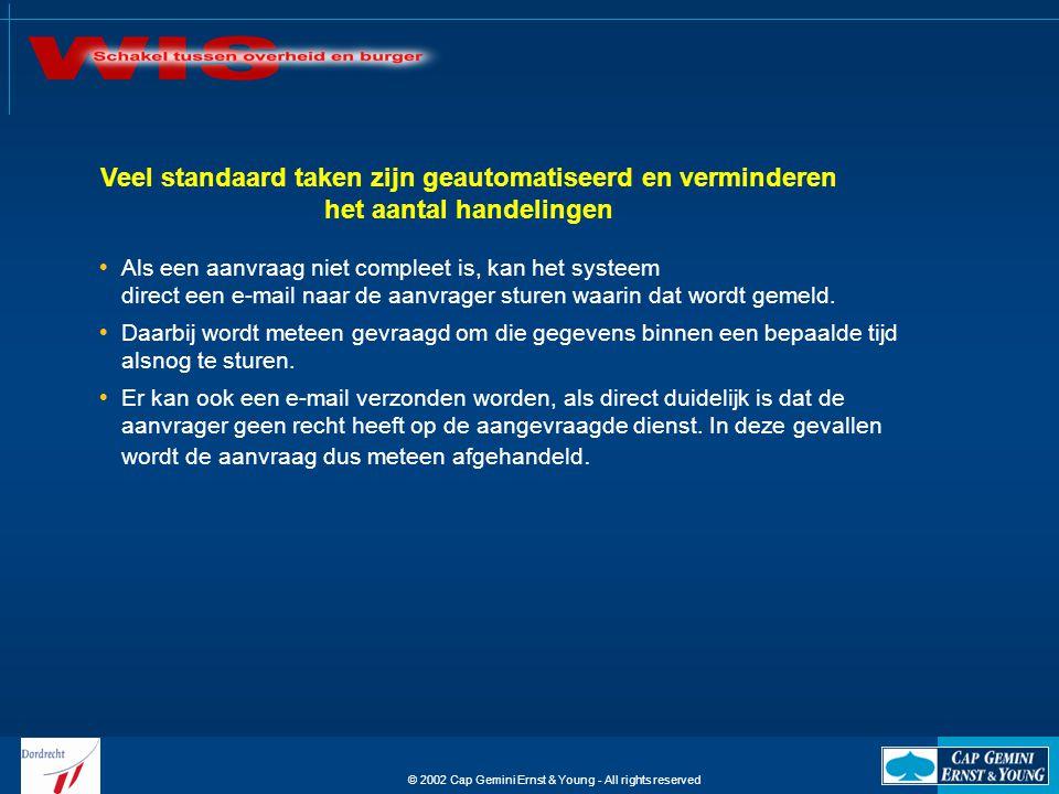 © 2002 Cap Gemini Ernst & Young - All rights reserved  Als een aanvraag niet compleet is, kan het systeem direct een e-mail naar de aanvrager sturen