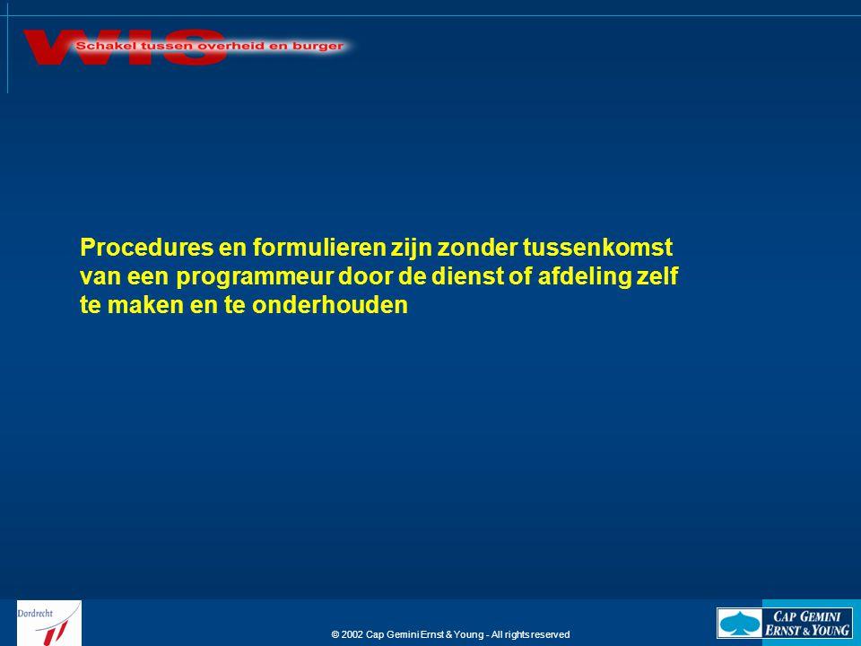 © 2002 Cap Gemini Ernst & Young - All rights reserved Procedures en formulieren zijn zonder tussenkomst van een programmeur door de dienst of afdeling
