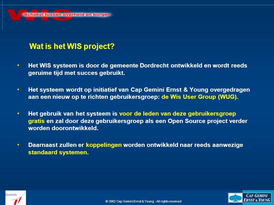 © 2002 Cap Gemini Ernst & Young - All rights reserved  Het WIS systeem is door de gemeente Dordrecht ontwikkeld en wordt reeds geruime tijd met succes gebruikt.