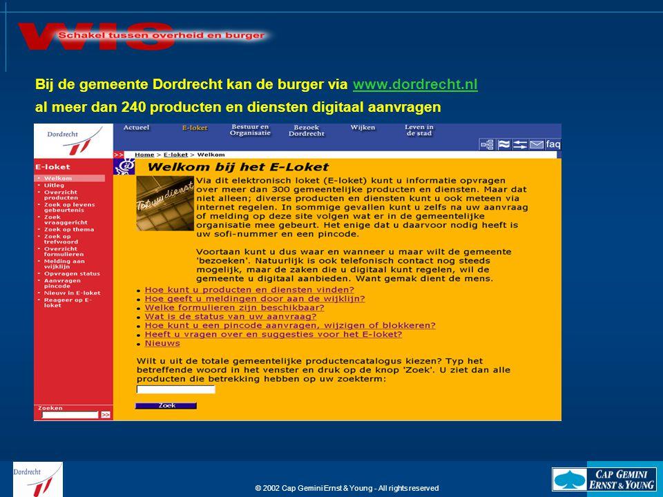 © 2002 Cap Gemini Ernst & Young - All rights reserved Bij de gemeente Dordrecht kan de burger via www.dordrecht.nlwww.dordrecht.nl al meer dan 240 pro