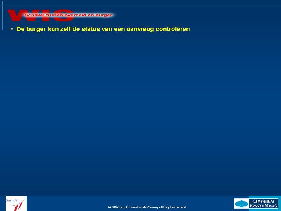 © 2002 Cap Gemini Ernst & Young - All rights reserved  De burger kan zelf de status van een aanvraag controleren
