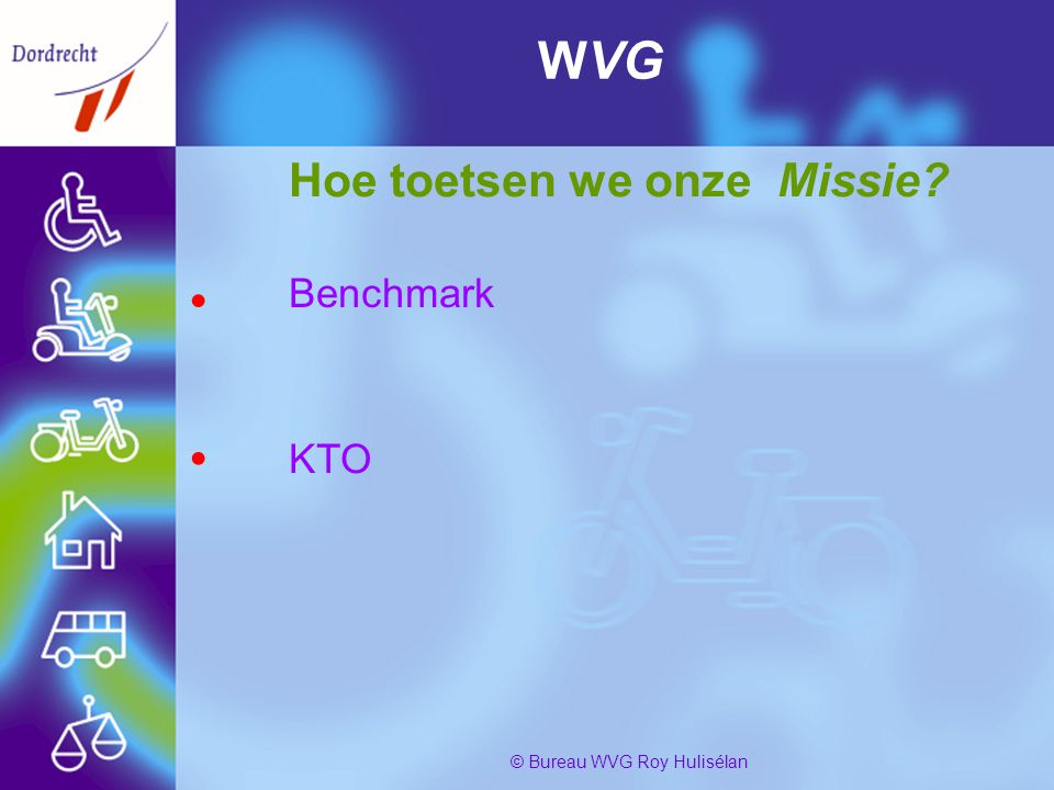PresentatiebureauWvg5 © Bureau WVG Roy Hulisélan WVG Hoe toetsen we onze Missie? Benchmark KTO