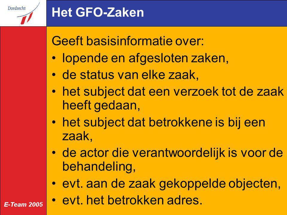 E-Team 2005 Het GFO-Zaken Geeft basisinformatie over: lopende en afgesloten zaken, de status van elke zaak, het subject dat een verzoek tot de zaak he