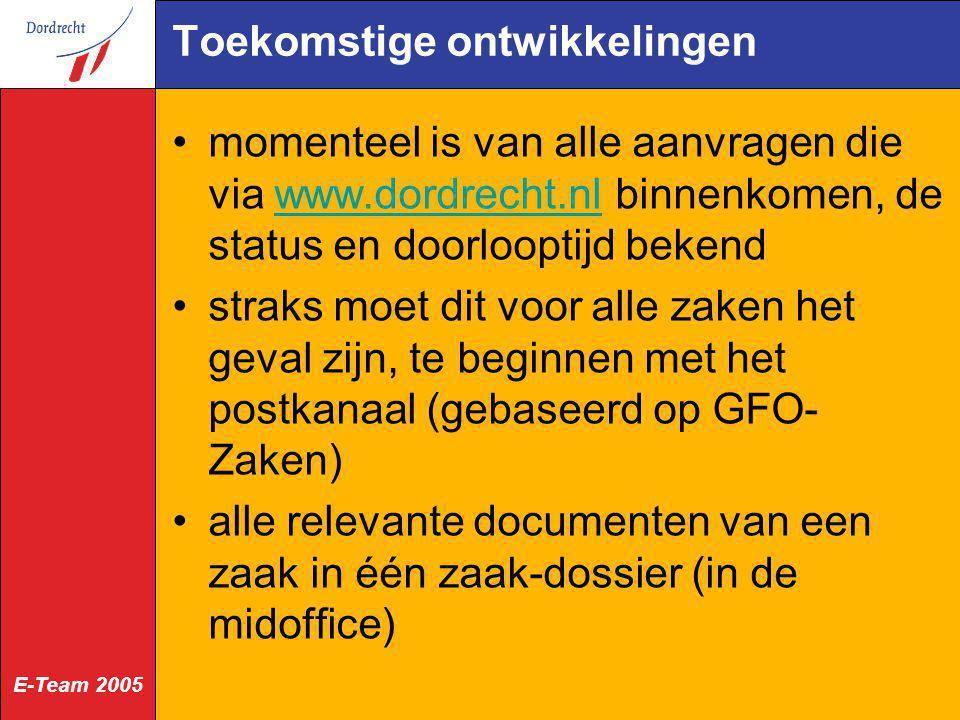 E-Team 2005 Verbeterde registraties Bij elke statuswijziging en bij het afhandelen van een zaak wordt gecontroleerd: is het dossier compleet (bevat het dossier de verplichte documenten).