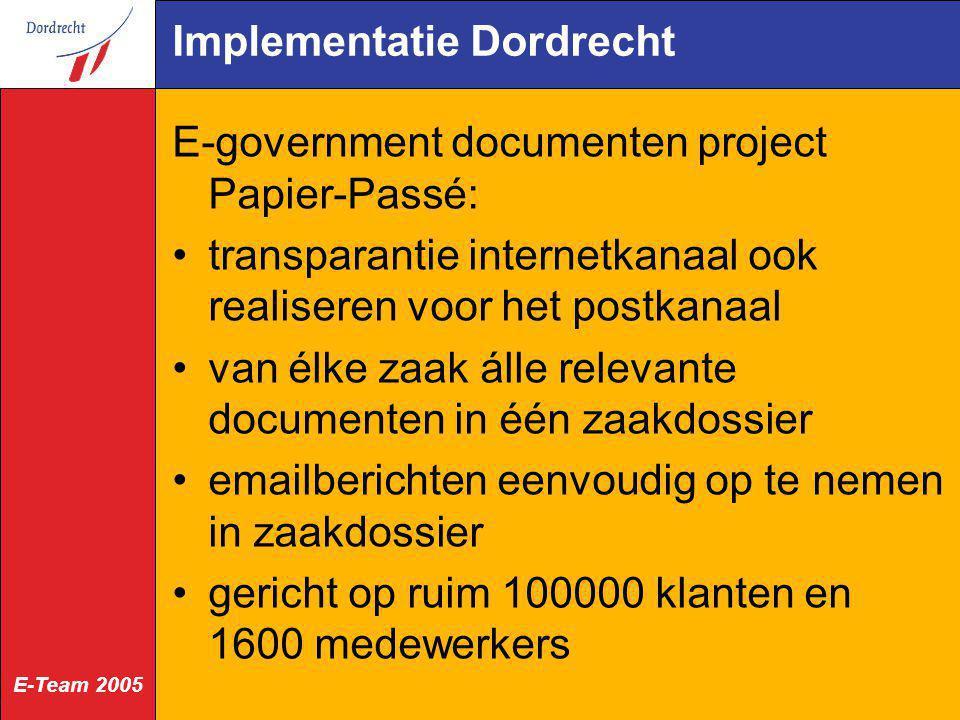 E-Team 2005 Implementatie Dordrecht E-government documenten project Papier-Passé: transparantie internetkanaal ook realiseren voor het postkanaal van