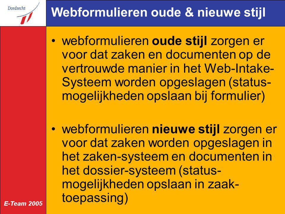 E-Team 2005 Webformulieren oude & nieuwe stijl webformulieren oude stijl zorgen er voor dat zaken en documenten op de vertrouwde manier in het Web-Int