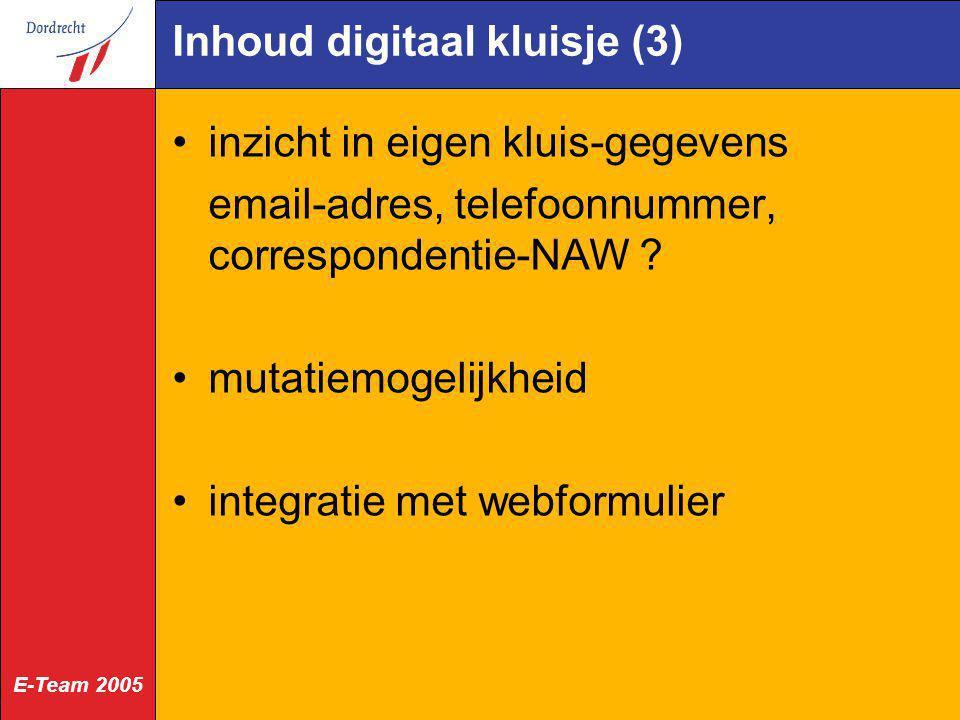 E-Team 2005 Inhoud digitaal kluisje (3) inzicht in eigen kluis-gegevens email-adres, telefoonnummer, correspondentie-NAW ? mutatiemogelijkheid integra