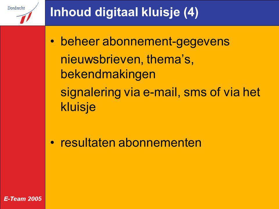 E-Team 2005 Inhoud digitaal kluisje (4) beheer abonnement-gegevens nieuwsbrieven, thema's, bekendmakingen signalering via e-mail, sms of via het kluis