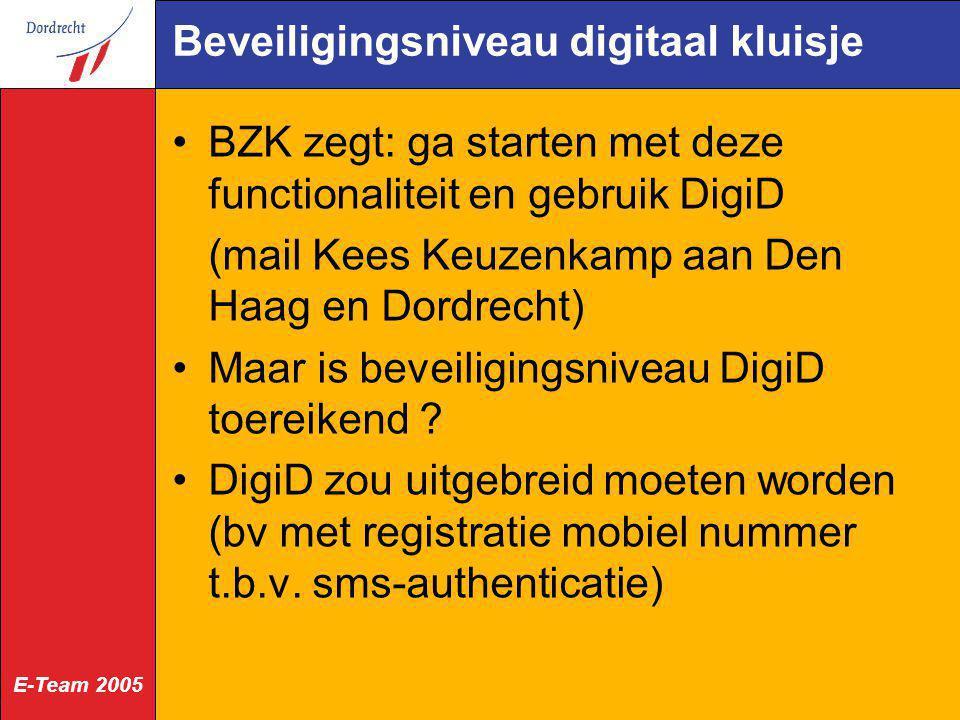 E-Team 2005 Beveiligingsniveau digitaal kluisje BZK zegt: ga starten met deze functionaliteit en gebruik DigiD (mail Kees Keuzenkamp aan Den Haag en D