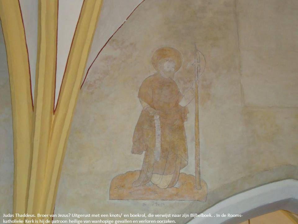 Judas Thaddeus. Broer van Jezus? Uitgerust met een knots/ en boekrol, die verwijst naar zijn Bijbelboek.. In de Rooms- katholieke Kerk is hij de patro