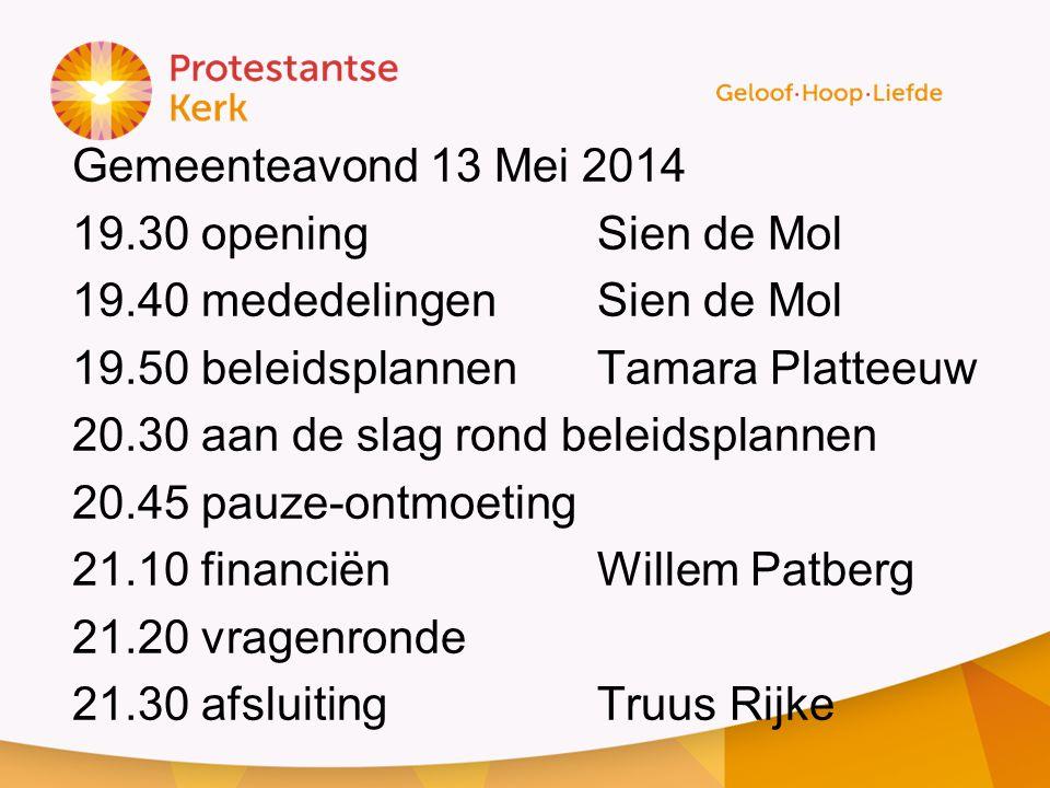 Gemeenteavond 13 Mei 2014 19.30 opening Sien de Mol 19.40 mededelingenSien de Mol 19.50 beleidsplannenTamara Platteeuw 20.30 aan de slag rond beleidsp