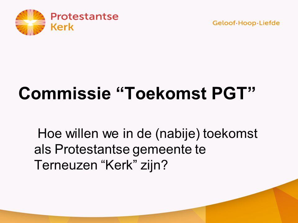 """Commissie """"Toekomst PGT"""" Hoe willen we in de (nabije) toekomst als Protestantse gemeente te Terneuzen """"Kerk"""" zijn?"""