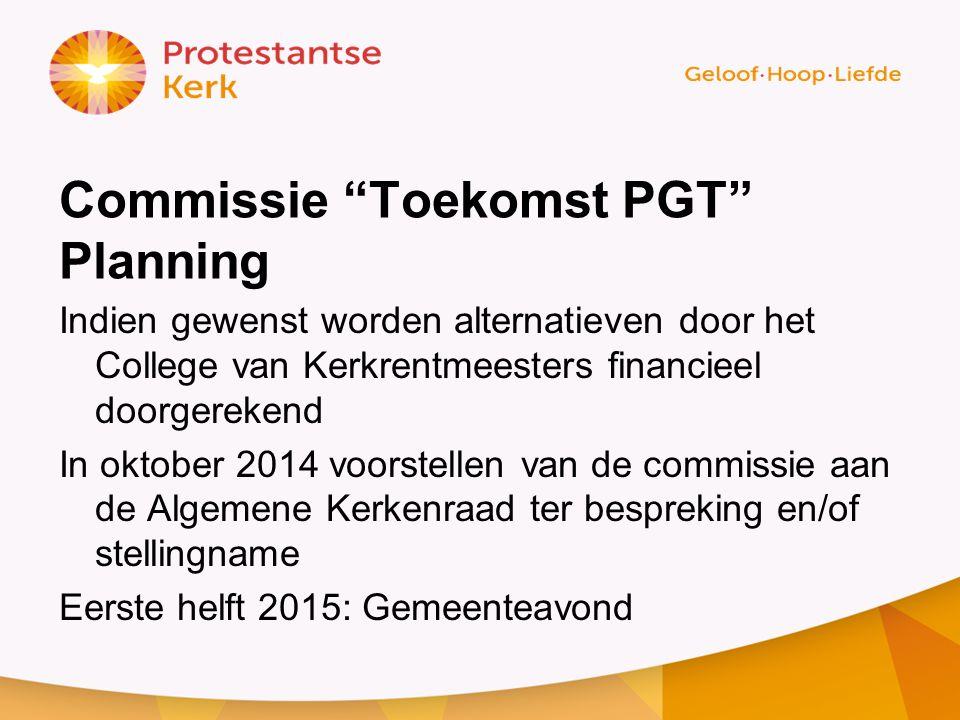 """Commissie """"Toekomst PGT"""" Planning Indien gewenst worden alternatieven door het College van Kerkrentmeesters financieel doorgerekend In oktober 2014 vo"""