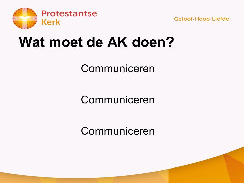 Wat moet de AK doen? Communiceren
