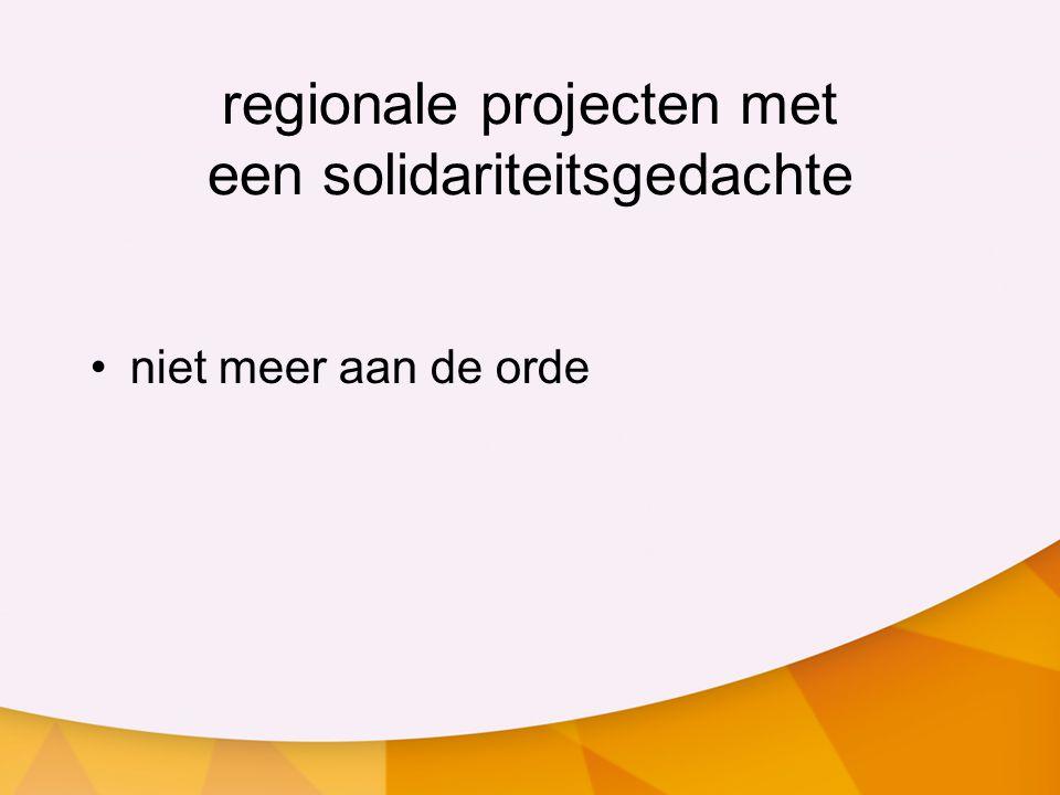 regionale projecten met een solidariteitsgedachte niet meer aan de orde
