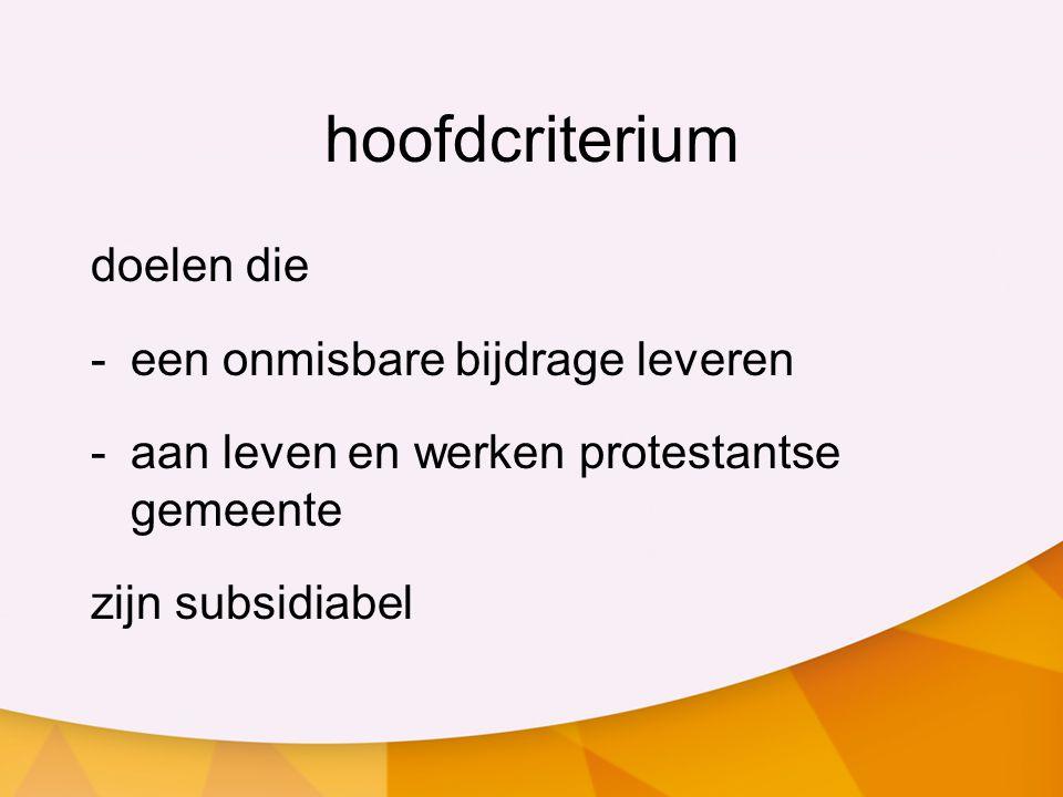 hoofdcriterium doelen die -een onmisbare bijdrage leveren -aan leven en werken protestantse gemeente zijn subsidiabel