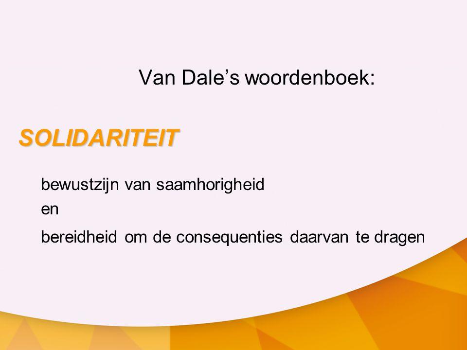 Van Dale's woordenboek: SOLIDARITEIT bewustzijn van saamhorigheid en bereidheid om de consequenties daarvan te dragen