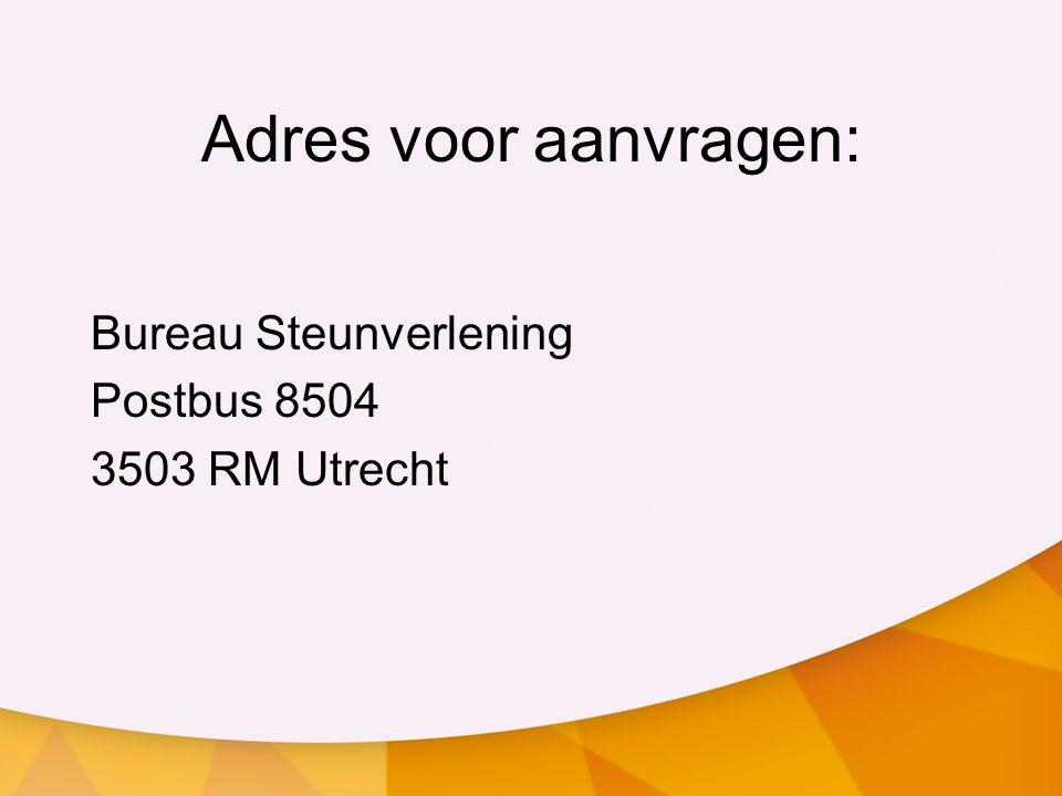 Adres voor aanvragen: Bureau Steunverlening Postbus 8504 3503 RM Utrecht