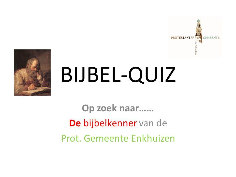 BIJBEL-QUIZ Op zoek naar…… De bijbelkenner van de Prot. Gemeente Enkhuizen