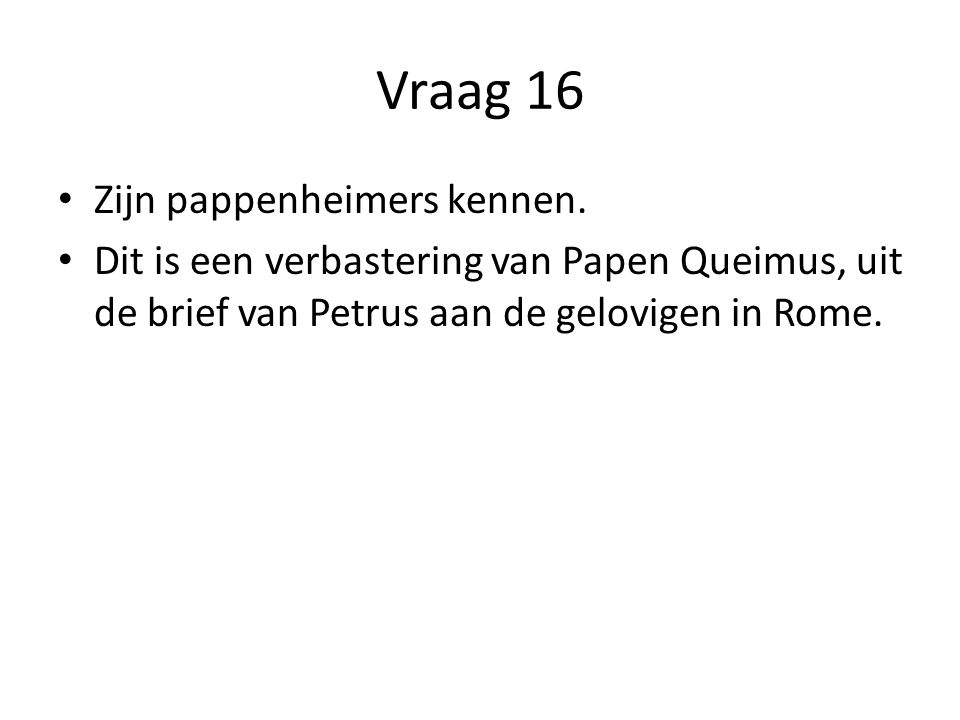 Vraag 16 Zijn pappenheimers kennen.