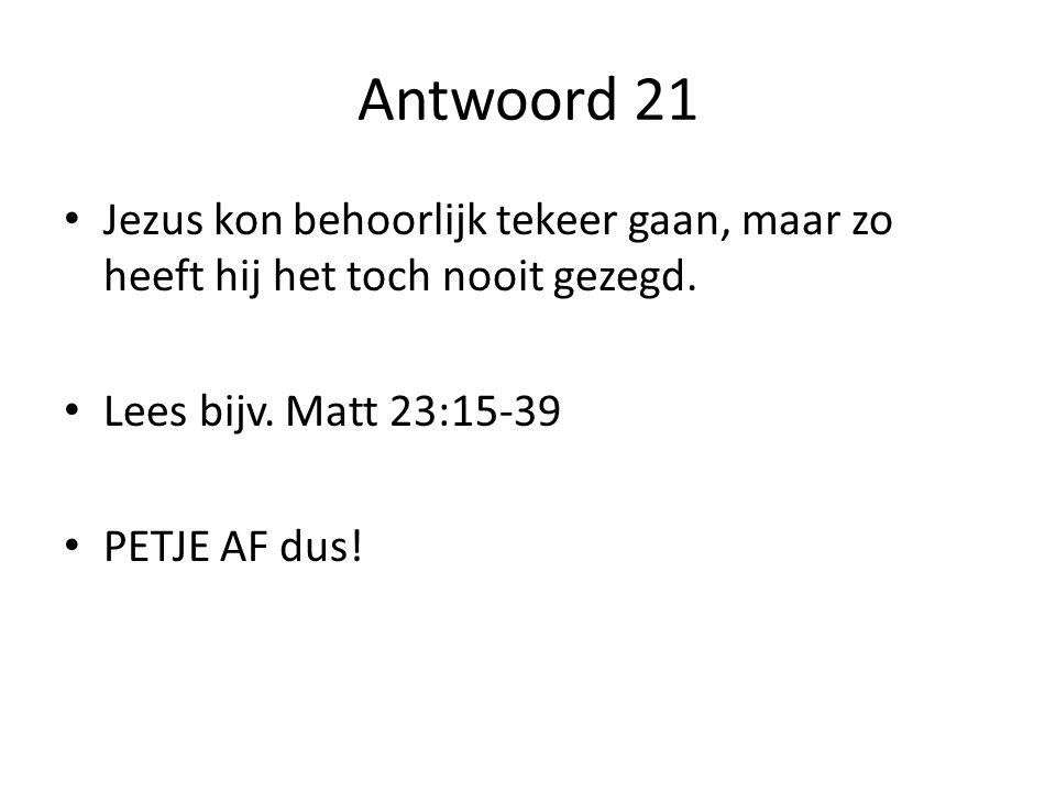 Antwoord 21 Jezus kon behoorlijk tekeer gaan, maar zo heeft hij het toch nooit gezegd.