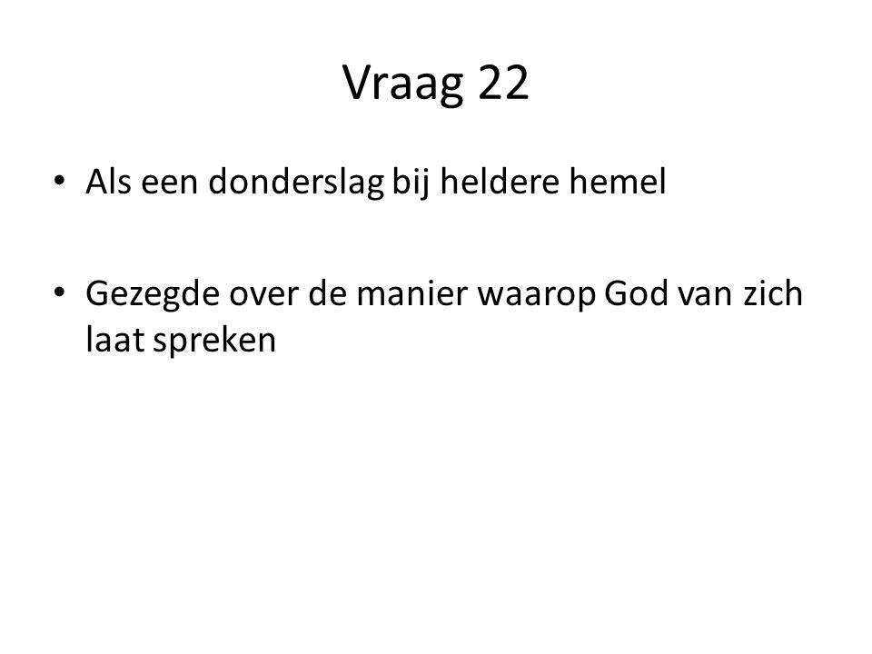 Vraag 22 Als een donderslag bij heldere hemel Gezegde over de manier waarop God van zich laat spreken