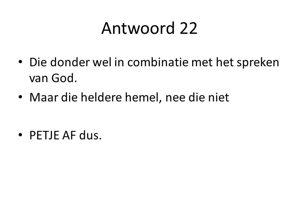 Antwoord 22 Die donder wel in combinatie met het spreken van God.