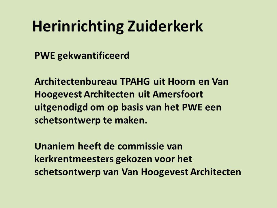 Herinrichting Zuiderkerk PWE gekwantificeerd Architectenbureau TPAHG uit Hoorn en Van Hoogevest Architecten uit Amersfoort uitgenodigd om op basis van het PWE een schetsontwerp te maken.