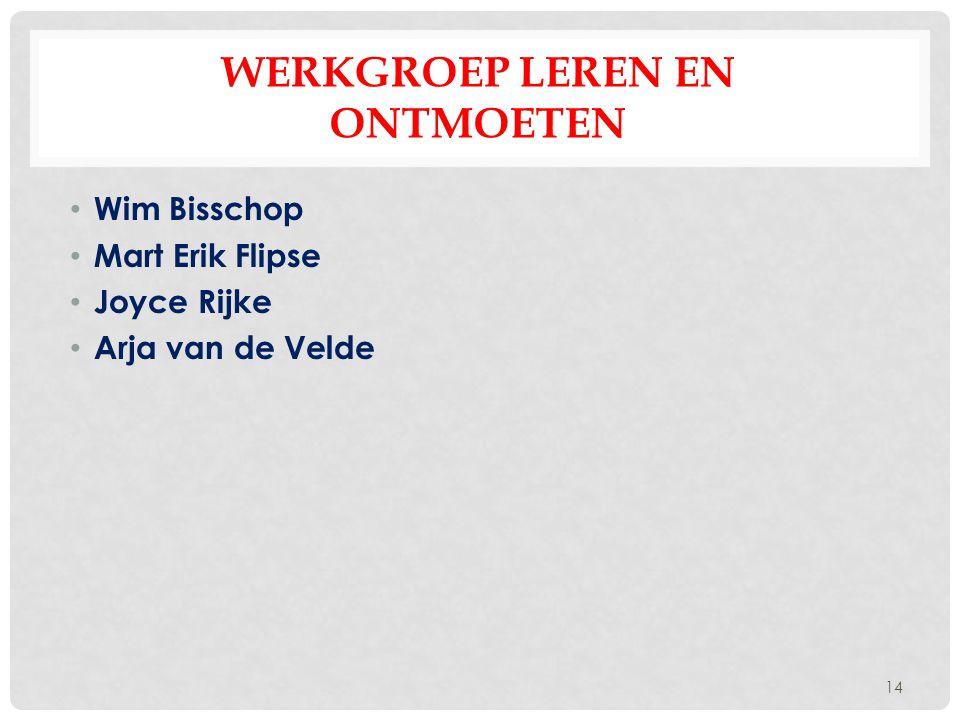 WERKGROEP LEREN EN ONTMOETEN Wim Bisschop Mart Erik Flipse Joyce Rijke Arja van de Velde 14