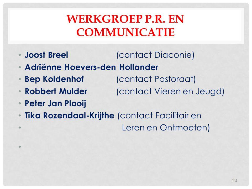 WERKGROEP P.R. EN COMMUNICATIE Joost Breel (contact Diaconie) Adriënne Hoevers-den Hollander Bep Koldenhof (contact Pastoraat) Robbert Mulder (contact