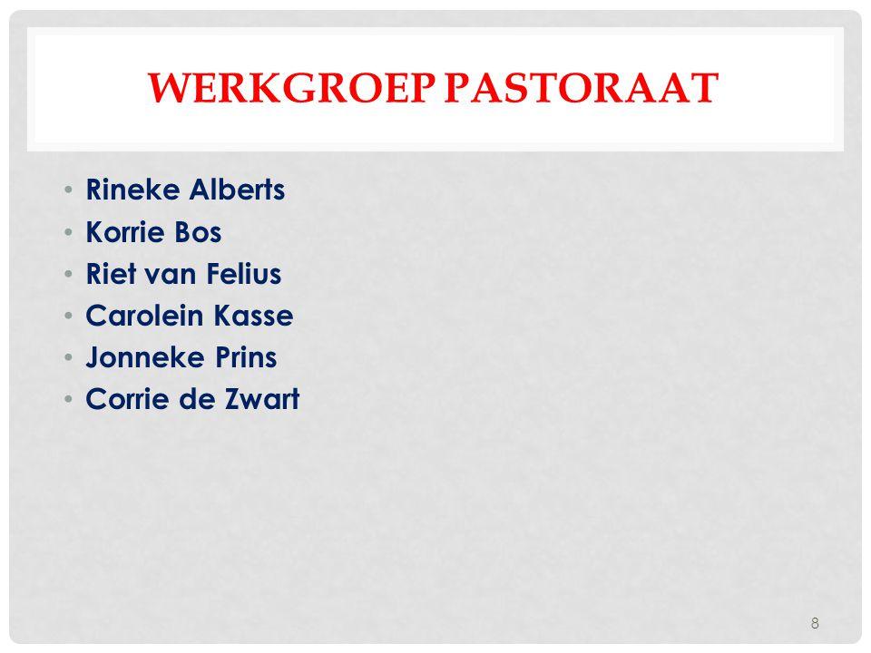 WERKGROEP PASTORAAT Rineke Alberts Korrie Bos Riet van Felius Carolein Kasse Jonneke Prins Corrie de Zwart 8