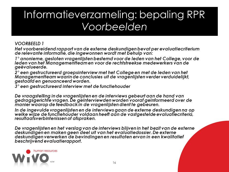 16 Informatieverzameling: bepaling RPR Voorbeelden VOORBEELD 1 Het voorbereidend rapport van de externe deskundigen bevat per evaluatiecriterium de re