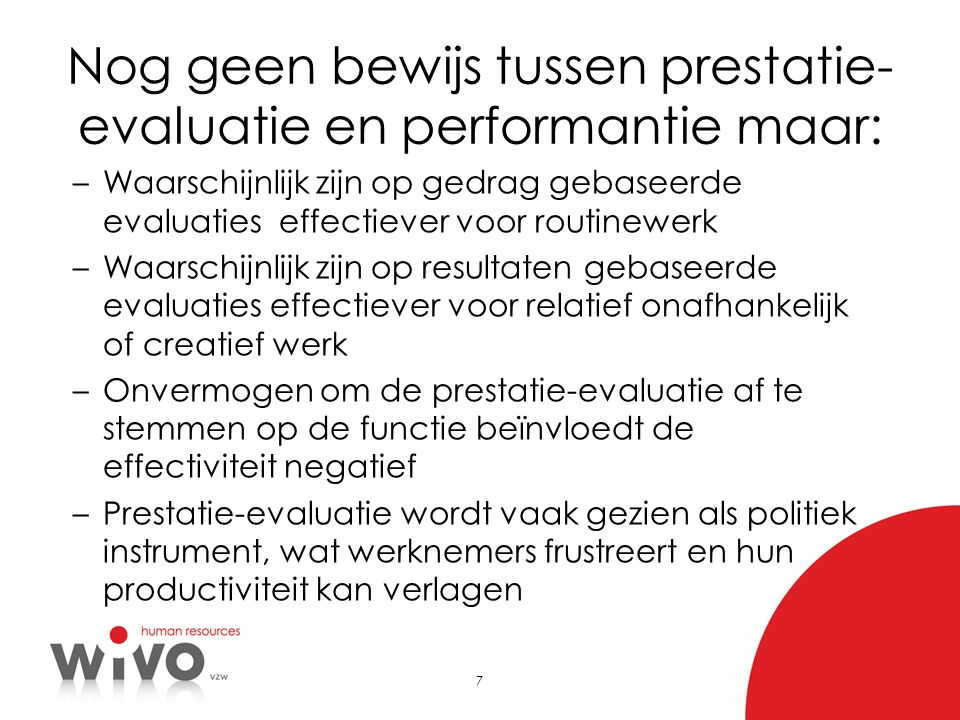 7 Nog geen bewijs tussen prestatie- evaluatie en performantie maar: –Waarschijnlijk zijn op gedrag gebaseerde evaluaties effectiever voor routinewerk