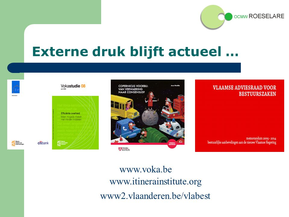 Externe druk blijft actueel … www.voka.be www2.vlaanderen.be/vlabest www.itinerainstitute.org
