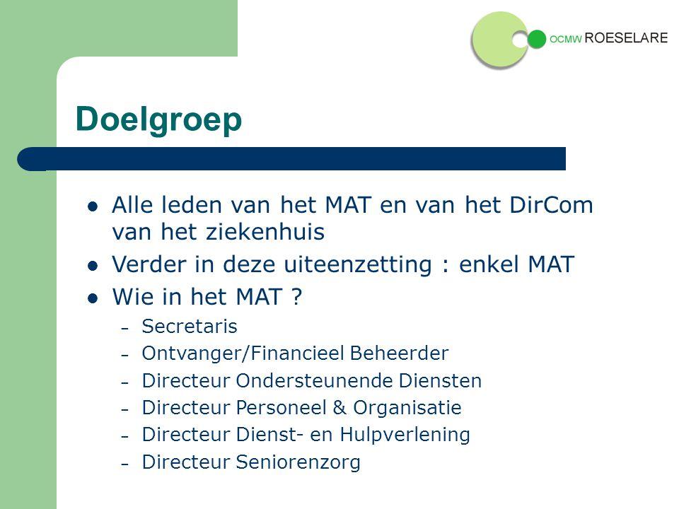 Doelgroep Alle leden van het MAT en van het DirCom van het ziekenhuis Verder in deze uiteenzetting : enkel MAT Wie in het MAT .